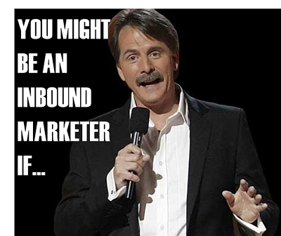 You Might Be An Inbound Marketer If...