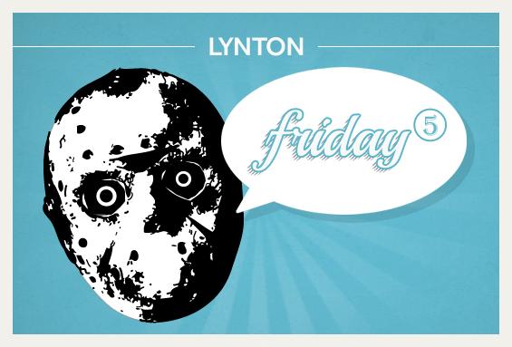 LyntonWeb Friday 5 - Friday the 13th edition
