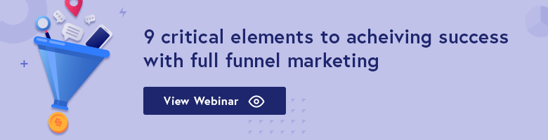 9 critical elements to achieving success with full funnel marketing